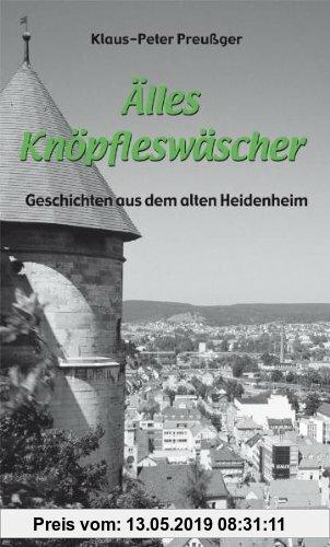 Gebr. - Älles Knöpfleswäscher: Geschichten aus dem alten Heidenheim