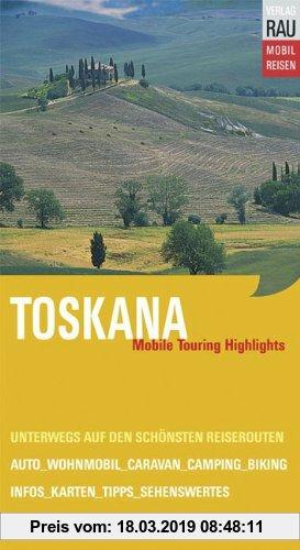 Gebr. - Toskana. Mobile Touring Highlights. Mit Auto, Caravan, Wohnmobil unterwegs auf den schönsten Reiserouten
