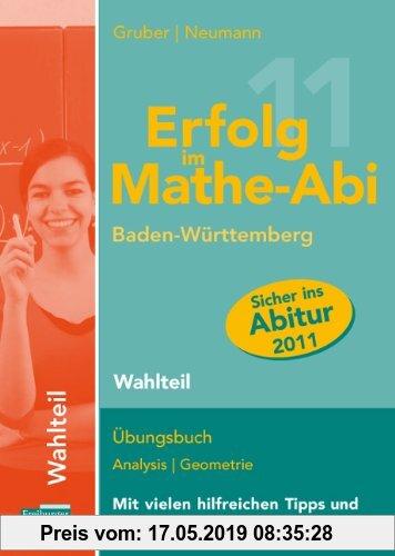 Gebr. - Erfolg im Mathe-Abi 2011 Baden-Württemberg Wahlteil: Übungsbuch Analysis und Geometrie mit vielen hilfreichen Tipps und ausführlichen Lösungen