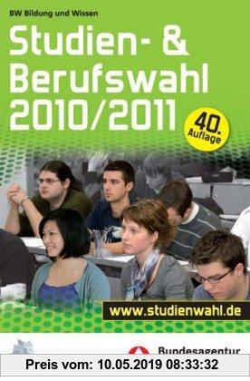 Gebr. - Studien- und Berufswahl Ausgabe 2010/2011: Informationen und Entscheidungshilfen