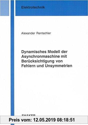 Gebr. - Dynamisches Modell der Asynchronmaschine mit Berücksichtigung von Fehlern und Unsymmetrien (Berichte aus der Elektrotechnik)
