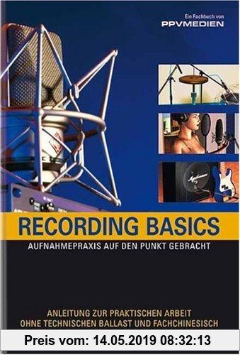 Gebr. - Recording Basics: Aufnahmepraxis auf den Punkt gebracht. Anleitung zur praktischen Arbeit ohne technischen Ballast und Fachchinesisch