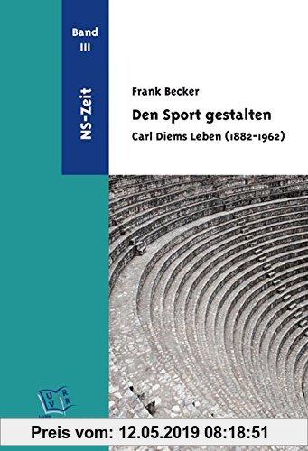 Gebr. - Den Sport gestalten. Carl Diems Leben (1882-1962): Band 3: NS-Zeit
