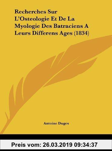 Gebr. - Recherches Sur L'Osteologie Et de La Myologie Des Batraciens a Leurs Differens Ages (1834)