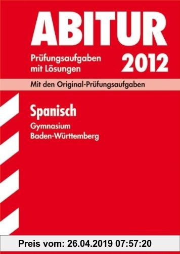 Gebr. - Abitur-Prüfungsaufgaben Gymnasium Baden-Württemberg. Mit Lösungen; Spanisch 2012; Mit den Original-Prüfungsaufgaben Jahrgänge 2004-2011