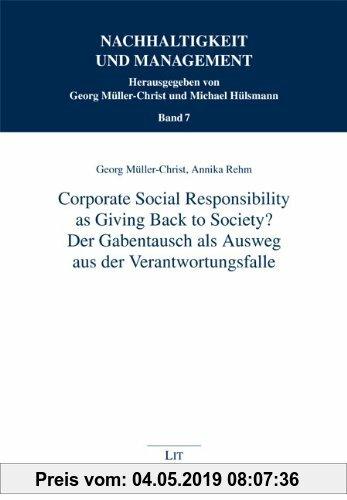 Gebr. - Corporate Social Responsibility as Giving Back to Society? - Der Gabentausch als Ausweg aus der Verantwortungsfalle -