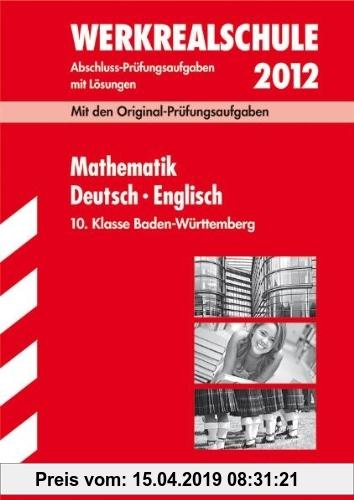 Gebr. - Abschluss-Prüfungsaufgaben Werkrealschule Baden-Württemberg: Sammelband Mathematik · Deutsch · Englisch 10. Klasse 2012; Mit den Original-Prüf