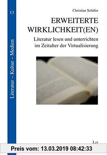 Gebr. - Erweiterte Wirklichkeit(en): Literatur lesen und unterrichten im Zeitalter der Virtualisierung (Literatur - Kultur - Medien)