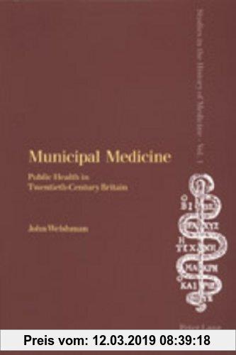 Gebr. - Municipal Medicine: Public Health in Twentieth-Century Britain (Studies in the History of Medicine)