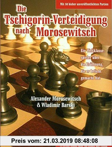 Gebr. - Die Tschigorin-Verteidigung nach Morosewitsch: Ein Weltklassespieler über die Eröffnung, die er beliebt gemacht hat