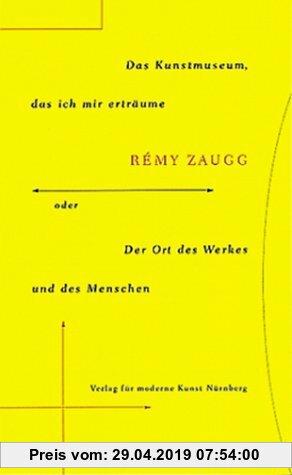 Gebr. - Remy Zaugg. Das Kunstmuseum, das ich mir erträume oder der Ort des Werkes und des Menschen