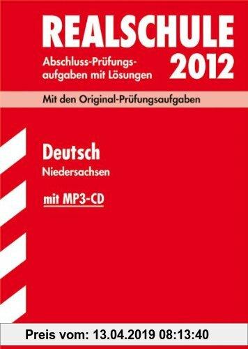 Gebr. - Abschluss-Prüfungsaufgaben Realschule Niedersachsen; Deutsch 2012 mit MP3-CD; Mit den Original-Prüfungsaufgaben Jahrgänge 2007-2011 mit Lösung