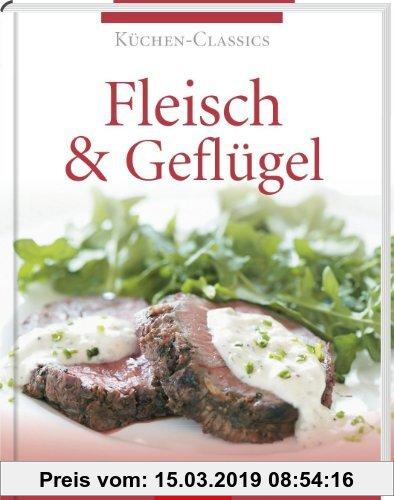 Gebr. - Küchen-Classics: Fleisch & Geflügel. Über 120 raffinierte Rezepte von leicht bis deftig