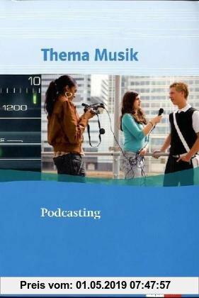 Gebr. - Thema Musik. Themenhefte für die Sekundarstufe II. Podcasting