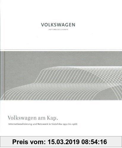 Gebr. - Volkswagen am Kap: Internationalisierung und Netzwerk in Südafrika 1950 bis 1966