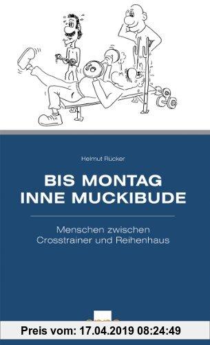 Gebr. - Bis Montag inne Muckibude: Menschen zwischen Crosstrainer und Reihenhaus