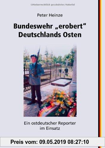 Gebr. - Bundeswehr erobert Deutschlands Osten: Ein ostdeutscher Reporter im Einsatz