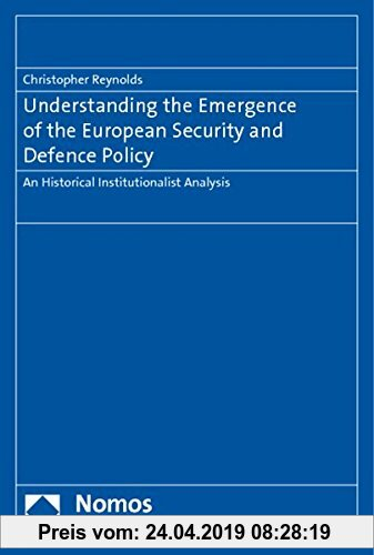 Gebr. - Understanding the Emergence of the European Security and Defence Policy: An Historical Institutionalist Analysis
