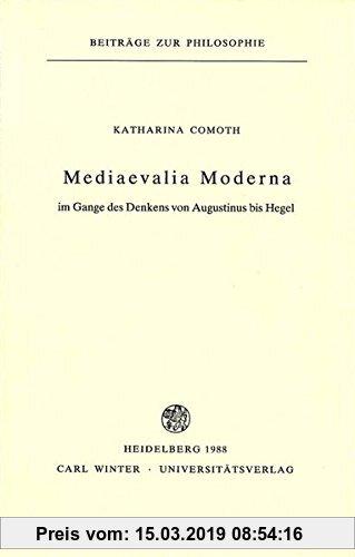 Gebr. - Mediaevalia Moderna im Gange des Denkens von Augustinus bis Hegel (Beiträge zur Philosophie. Neue Folge)