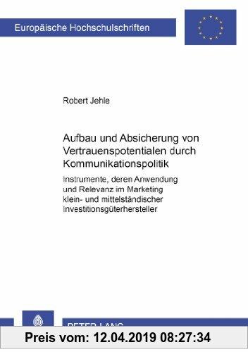 Gebr. - Aufbau und Absicherung von Vertrauenspotentialen durch Kommunikationspolitik: Instrumente, deren Anwendung und Relevanz im Marketing klein- un