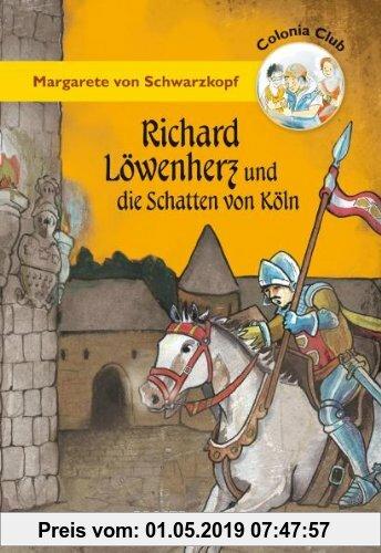 Gebr. - Colonia Club. Richard Löwenherz und die Schatten von Köln
