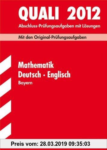 Gebr. - Abschluss-Prüfungsaufgaben Hauptschule/Mittelschule Bayern; Sammelband Quali Mathematik · Deutsch · Englisch 2012, Mit den Original-Prüfungsau