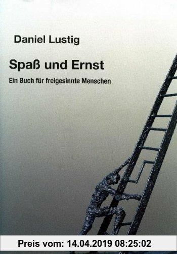 Gebr. - Spaß und Ernst: Ein Buch für freigesinnte Menschen. Erzählungen