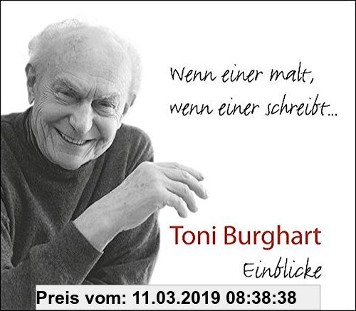 Gebr. - Wenn einer malt, wenn einer schreibt?: Toni Burghart - Einblicke