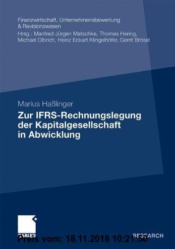 Gebr. - Zur IFRS-Rechnungslegung der Kapitalgesellschaft in Abwicklung (Finanzwirtschaft, Unternehmensbewertung & Revisionswesen) (German Edition)