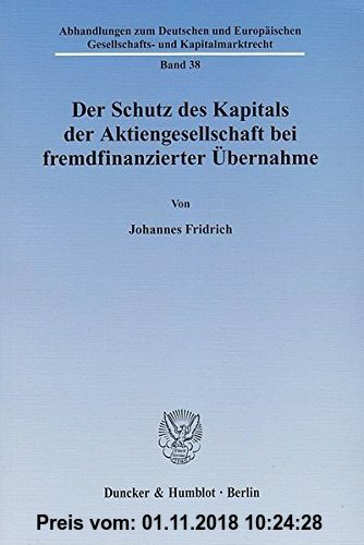 Gebr. - Der Schutz des Kapitals der Aktiengesellschaft bei fremdfinanzierter Übernahme. (Abhandlungen zum Deutschen und Europäischen Gesellschafts- un