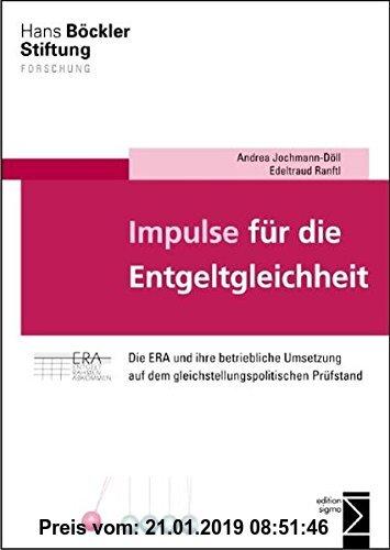 Gebr. - Impulse für die Entgeltgleichheit: Die ERA und ihre betriebliche Umsetzung auf dem gleichstellungspolitischen Prüfstand