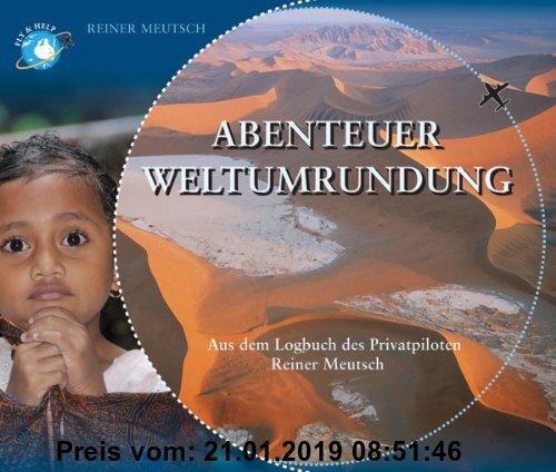 Gebr. - Abenteuer Weltumrundung: Aus dem Logbuch des Privatpiloten Reiner Meutsch