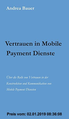 Gebr. - Vertrauen in Mobile Payment Dienste: Über die Rolle von Vertrauen in der Konstruktion und Kommunikation von Mobile Payment Diensten