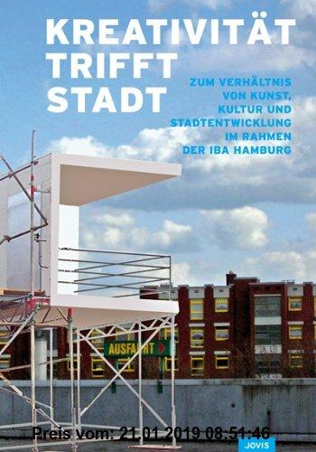 Gebr. - Kreativität trifft Stadt: Zum Verhältnis von Kunst, Kultur und Stadtentwicklung im Rahmen der IBA Hamburg