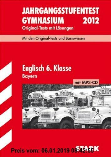 Gebr. - Jahrgangsstufentest Gymnasium Bayern / Englisch 6. Klasse mit MP3-CD: Original-Tests und Basiswissen mit Lösungen.: Original-Tests mit Lösunge