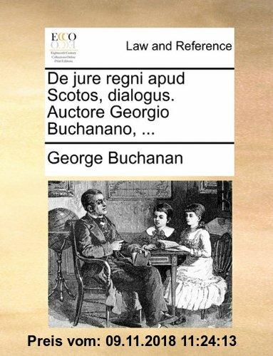 Gebr. - de Jure Regni Apud Scotos, Dialogus. Auctore Georgio Buchanano, ...