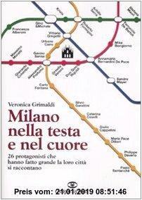 Gebr. - Milano nella testa e nel cuore. 26 protagonisti che hanno fatto grande la loro città si raccontano