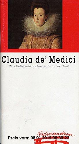 Claudia de' Medici: Eine Italienerin als Landesfürstin von Tirol. Ein Ausstellungsbegleiter