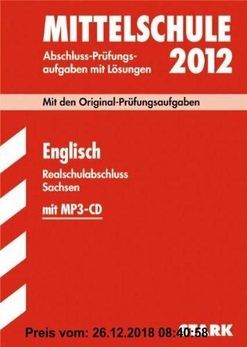 Gebr. - Abschluss-Prüfungsaufgaben Mittelschule Sachsen; Realschulabschluss Englisch 2012 mit MP3-CD; Mit den Original-Prüfungen 2008 bis 2011 mit Lös