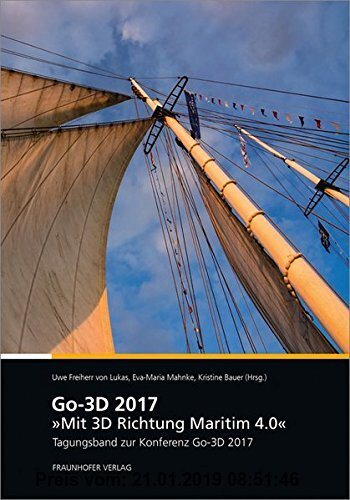 Gebr. - Go-3D 2017: Mit 3D Richtung Maritim 4.0.: Tagungsband zur Konferenz Go-3D 2017.