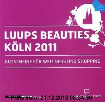Gebr. - LUUPS BEAUTIES KÖLN 2011: Gutscheine für Wellness, Körper, Geist und Seele
