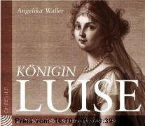Gebr. - Königin Luise. CD. . Ein Porträt in Selbstzeugnissen und Anekdoten