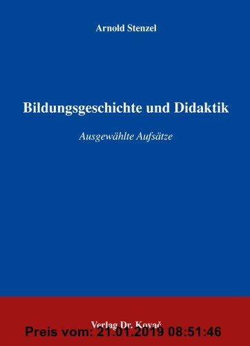 Gebr. - Bildungsgeschichte und Didaktik: Ausgewählte Aufsätze (Schriftenreihe Erziehung - Unterricht - Bildung)