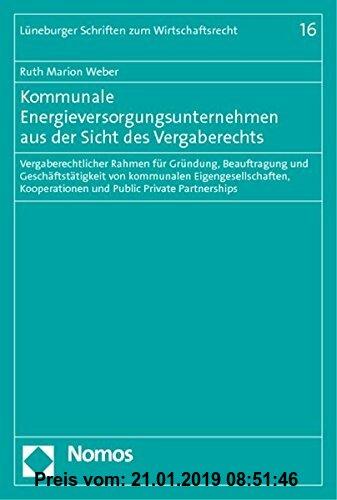 Gebr. - Kommunale Energieversorgungsunternehmen aus der Sicht des Vergaberechts: Vergaberechtlicher Rahmen für Gründung, Beauftragung und Geschäftstät