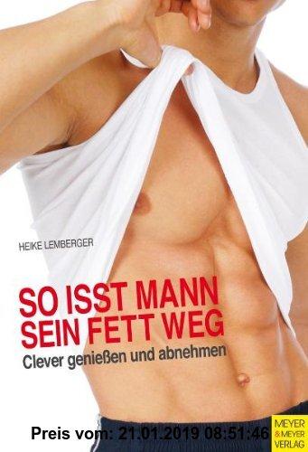 Gebr. - So isst Mann sein Fett weg!: Clever genießen und abnehmen