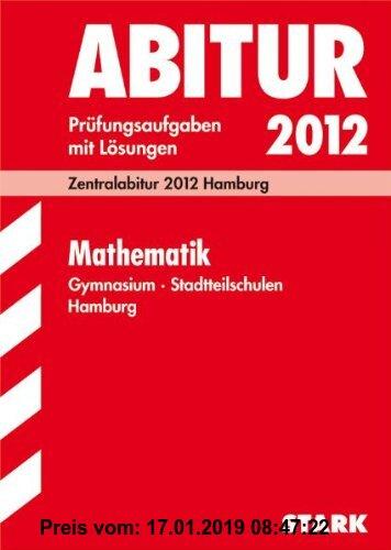 Gebr. - Abitur-Prüfungsaufgaben Gymnasium Hamburg; Mathematik; Zentralabitur 2012 Hamburg. Prüfungsaufgaben mit Lösungen.: Original-Prüfungsaufgaben d