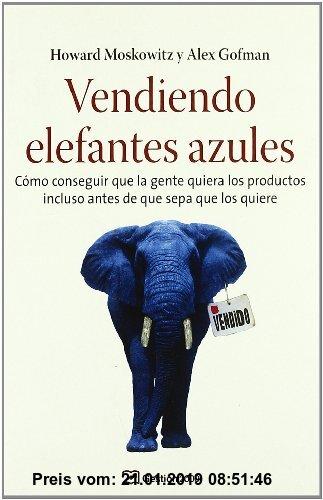 Gebr. - Vendiendo elefantes azules : cómo conseguir que la gente quiera los productos incluso antes de que sepa que los quiere