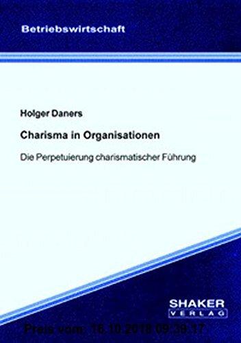 Gebr. - Charisma in Organisationen - Die Perpetuierung charismatischer Führung (Berichte aus der Betriebswirtschaft)