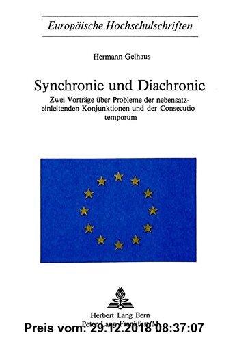 Gebr. - Synchronie und Diachronie: Zwei Vorträge über Probleme der nebensatzeinleitenden Konjunktionen und der Consecutio temporum (Europäische ... /