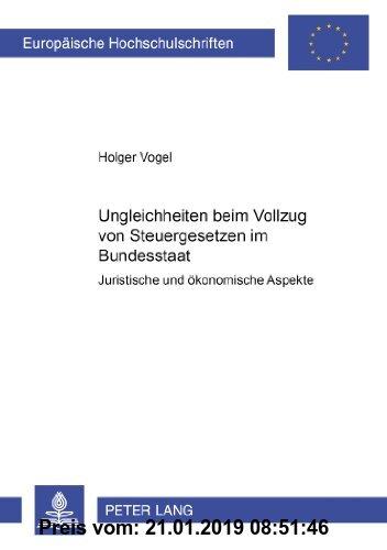 Gebr. - Ungleichheiten beim Vollzug von Steuergesetzen im Bundesstaat: Juristische und ökonomische Aspekte (Europäische Hochschulschriften - Reihe V)